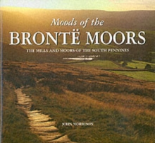 Moods of the Bronte Moors : Exploring the Moors and Mills of the South Pennines, Hardback Book