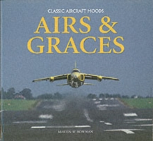 Airs and Graces : Classic and Historic Aircraft Captured Through the Camera of Master-photographer, Martin Bowman, Hardback Book