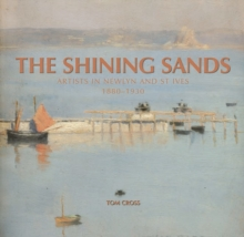 The Shining Sands : Artists in Newlyn and St Ives 1880-1930, Hardback Book
