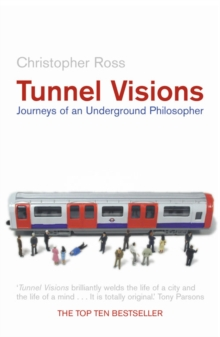 Tunnel Visions : Journeys of an Underground Philosopher, Paperback Book