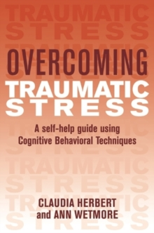 Overcoming Traumatic Stress : A Self-Help Guide Using Cognitive Behavioral Techniques, Paperback Book