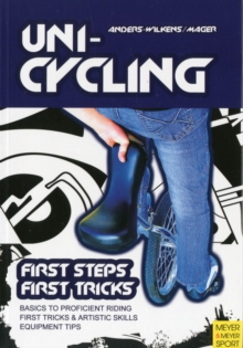 Unicycling : First Steps, First Tricks, Paperback Book