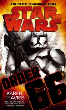 Star Wars - Order 66 : A Republic Commando Novel, Paperback Book