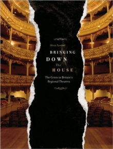 Bringing Down the House : The Crisis in Britain's Regional Theatres, Paperback Book