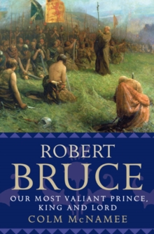 Robert Bruce : Our Most Valiant Prince, King and Lord, Paperback Book