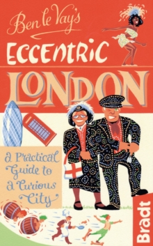 Ben le Vay's Eccentric London : a Practical Guide to a Curious City, Paperback Book