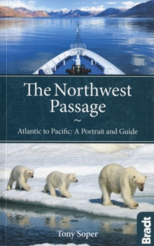 The Northwest Passage : Atlantic to Pacific - a Portrait and Guide, Paperback Book