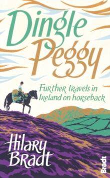 Dingle Peggy : Further Travels on Horseback Through Ireland, Paperback Book