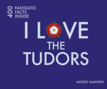 I Love the Tudors : 400 Fantastic Facts, Paperback Book
