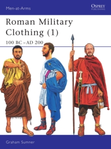 Roman Military Clothing : 100 BC - AD 200 Vol 1, Paperback Book