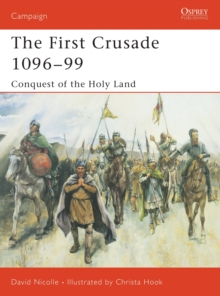The First Crusade 1096-99 : Conquest of the Holy Land, Paperback Book