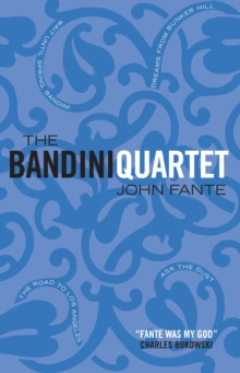 The Bandini Quartet : Wait Until Spring, Bandini: The Road to Los Angeles: Ask the Dust: Dreams from Bunker Hill, Paperback Book
