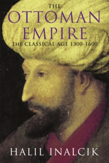 The Ottoman Empire: The Classical Age 1300-1600, Paperback Book