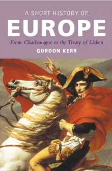 A Short History Of Europe : From Charlemagne to the Treaty of Lisbon, Paperback Book