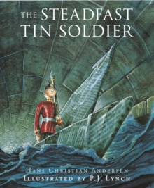 The Steadfast Tin Soldier : A Retelling of Hans Christian Andersen's Tale, Paperback Book
