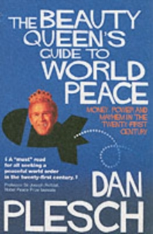 The Beauty Queen's Guide to World Peace : Money, Power and Mayhem in the Twenty-first Century, Paperback Book