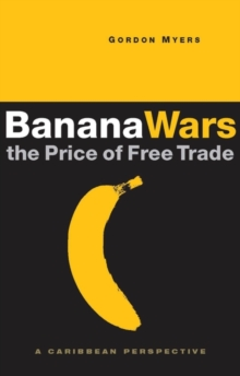 Banana Wars : The Price of Free Trade: A Caribbean Perspective, Paperback Book