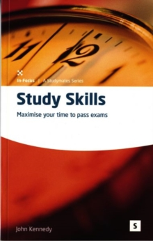 Study Skills : Maximise Your Time to Pass Exams, Paperback Book