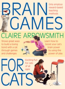 Brain Games for Cats : Shows Fun Ways to Build a Loving Bond with a Cat Through Games and Challenges. Learn How to Stimulate Your Cat by Using the Power of Play, Paperback Book