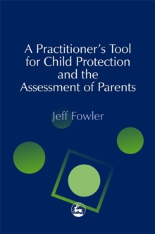 A Practitioner's Tool for Child Protection and the Assessment of Parents, Paperback Book