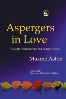 Aspergers in Love : Couple Relationships and Family Affairs, Paperback Book