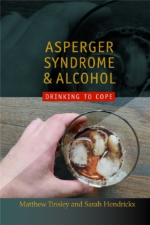 Asperger Syndrome and Alcohol : Drinking to Cope?, Paperback Book