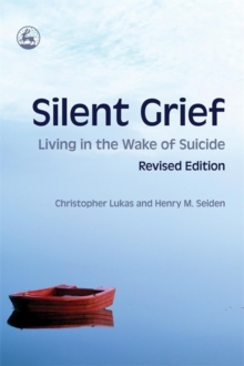 Silent Grief : Living in the Wake of Suicide, Paperback Book