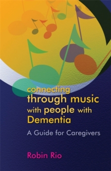 Connecting Through Music with People with Dementia : A Guide for Caregivers, Paperback Book