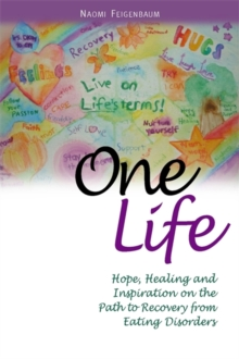 One Life : Hope, Healing and Inspiration on the Path to Recovery from Eating Disorders, Paperback Book