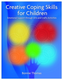 Creative Coping Skills for Children : Emotional Support Through Arts and Crafts Activities, Paperback Book