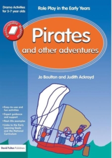 Pirates and Other Adventures : Role Play in the Early Years Drama Activities for 3-7 Year-Olds, Paperback Book