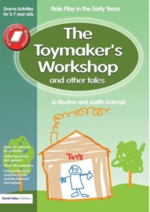 The Toymaker's Workshop and Other Tales : Role Play in the Early Years Drama Activities for 3-7 Year-Olds, Paperback Book