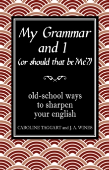 My Grammar and I (Or Should That Be 'Me'?) : Old-School Ways to Sharpen Your English, Hardback Book