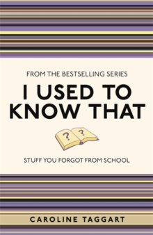 I Used to Know That : Stuff You Forgot From School, Paperback Book