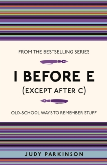 I Before E (Except After C) : Old-School Ways to Remember Stuff, Paperback Book