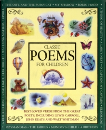 Classic Poems for Children : Classic Verse from the Great Poets, Including Lewis Carroll, John Keats and Walt Whitman, Hardback Book