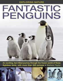 Exploring Nature : Fantastic Penguins: An Exciting, Fact-filled Journey Through the Frozen World of These Flightless Birds, with More Than 200 Pictures, Hardback Book