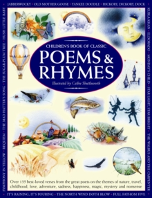 Children's Book of Classic Poems & Rhymes : Over 135 Best-loved Verses from the Great Poets on the Themes of Nature, Travel, Childhood, Love, Adventure, Sadness, Happiness, Magic, Mystery and Nonsense, Paperback Book