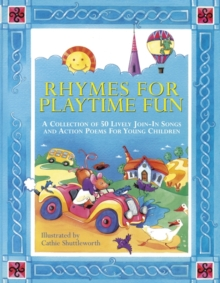 Rhymes for Playtime Fun : a Collection of 50 Lively Join-in Songs and Action Poems for Young Children, Paperback Book