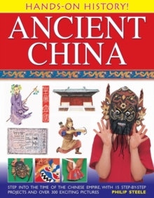 Hands on History! Ancient China : Step into the Time of the Chinese Empire, with 15 Step-by-step Projects and Over 300 Exciting Pictures, Hardback Book
