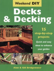 Decks and Decking : 15 Step-by-step Projects - Quick and Easy Ideas to Enhance Your Garden, Paperback Book