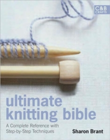 Ultimate Knitting BIble: A Complete Reference with Step-by-step techniques, Hardback Book