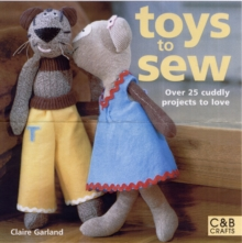 Toys to Sew : 25 Cuddly Projects to Love, Paperback Book