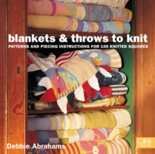 Blankets And Throws To Knit: Patterns And Piecing Instructions For 100 Knitted Squares, Paperback Book