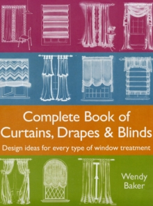 Complete Book of Curtains, Drapes and Blinds: Design ideas for every type of window treatment, Paperback Book