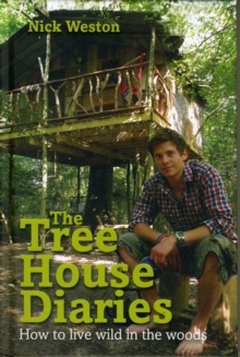 The Treehouse Diaries: How to Live Wild in the Woods, Hardback Book