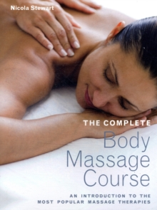 The Complete Body Massage Course: An Introduction to the Most Popular Massage Therapies, Hardback Book