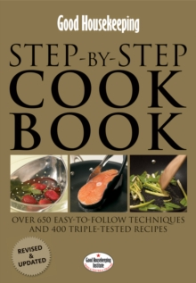 Good Housekeeping Step by Step Cookbook: Over 650 Easy-To-Follow Techniques, Hardback Book
