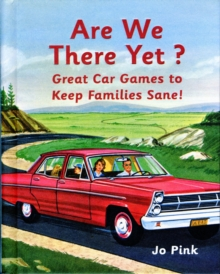 Are We There Yet? 100 Car Games to Keep Mum and Dad Sane!, Hardback Book