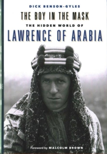 The Boy in the Mask : The Hidden World of Lawrence of Arabia, Hardback Book